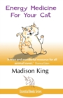 Energy Medicine for Your Cat : An Essential Guide to Working with Your Cat in a Natural, Organic, 'Heartfelt' Way - Book