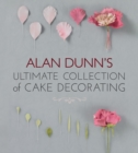 Alan Dunn's Ultimate Collection of Cake Decorating - Book
