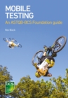 Mobile Testing : An ASTQB-BCS Foundation guide - eBook