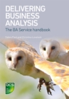 Delivering Business Analysis : The BA Service handbook - eBook