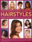 The Ultimate Visual Guide to Hairstyles : A Gallery of 160 Great Looks for Every Kind of Hair Type and Length with Essential Information on Haircare and Hairstyling, Illustrated in Over 290 Phtographs - Book