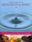 Transform Your Mind, Body & Spirit : a Practical Guide to Natural Therapies for Health and Well-being Including Yoga, T'ai Chi, Massage, Meditation, Shiatsu and Aromatherapy - Book
