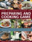 The Hunter's Guide to Preparing and Cooking Game : a Handbook of Practical Techniques : How to Dress and Cook Game in the Field, with 30 Classic Recipes - Book