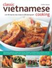 Classic Vietnamese Cooking : Over 60 Step-by-step Recipes in 250 Photographs - Book
