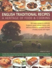 English Traditional Recipes: A Heritage of Food & Cooking : 160 Classic Recipes to Celebrate England's Great Culinary History, with Delicious Dishes to Represent the Best of Every County and Region - Book