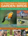 A Practical Illustrated Guide to Attracting & Feeding Garden Birds : The Complete Book of Bird Feeders, Bird Tables, Birdbaths, Nest Boxes and Backyard Birdwatching - Book