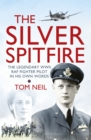 The Silver Spitfire : The Legendary WWII RAF Fighter Pilot in his Own Words - Book