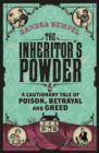The Inheritor's Powder : A Cautionary Tale of Poison, Betrayal and Greed - Book