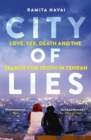City of Lies : Love, Sex, Death and  the Search for Truth in Tehran - Book