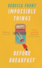 Impossible Things Before Breakfast : Adventures in the Ordinary - Book