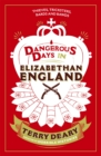 Dangerous Days in Elizabethan England : Thieves, Tricksters, Bards and Bawds - Book