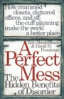A Perfect Mess : The Hidden Benefits Of Disorder - eBook