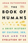 The Book of Humans : The Story of How We Became Us - Book