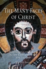 The Many Faces of Christ : Portraying the Holy in the East and West, 300 to 1300 - Book