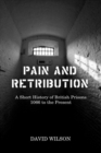 Pain and Retribution : A Short History of British Prisons 1066 to the Present - Book