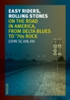 Easy Riders, Rolling Stones : On the Road in America, from Delta Blues to 70s Rock - eBook