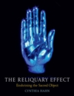 The Reliquary Effect : Enshrining the Sacred Object - Book