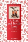 A Rich and Fertile Land : A History of Food in America - Book
