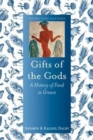 Gifts of the Gods : A History of Food in Greece - Book