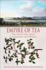Empire of Tea : The Asian Leaf that Conquered the World - Book