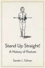 Stand Up Straight! : A History of Posture - Book