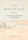 The Waterless Sea : A Curious History of Mirages - Book