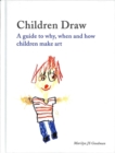 Children Draw : A Guide to Why, When and How Children Make Art - Book