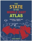 The State of the Middle East Atlas : Regional Change and Global Impact - Book