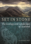 Set in Stone : The Geology and Landscapes of Scotland - Book