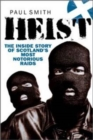 Heist : The Inside Story of Scotland's Most Notorious Raids - Book