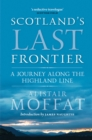 Scotland's Last Frontier : A Journey Along the Highland Line - Book
