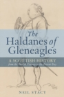 The Haldanes of Gleneagles : A Scottish History from the Twelfth Century to the Present Day - Book