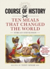 The Course of History : Ten Meals That Changed the World - Book
