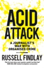 Acid Attack : A Journalist's War with Organised Crime - Book