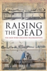 Raising the Dead : The Men Who Created Frankenstein - Book
