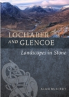 Lochaber and Glencoe : Landscapes in Stone - Book