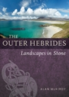 The Outer Hebrides : Landscapes in Stone - Book