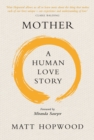 Mother: A Human Love Story - Book
