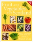 Fruit and Vegetables for Scotland : What to Grow and How to Grow It - Book