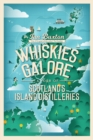 Whiskies Galore : A Tour of Scotland's Island Distilleries - Book