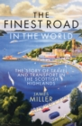 The Finest Road in the World : The Story of Travel and Transport in the Scottish Highlands - Book