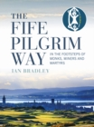 The Fife Pilgrim Way : In the Footsteps of Monks, Miners and Martyrs - Book