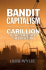 Bandit Capitalism : Carillion and the Corruption of the British State - Book