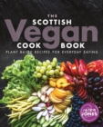 The Scottish Vegan Cookbook : Plant Based Recipes for Everyday Eating - Book