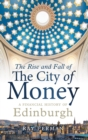 The Rise and Fall of the City of Money : A Financial History of Edinburgh - Book