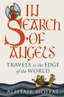 In Search of Angels : Travels to the Edge of the World - Book
