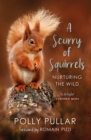 A Scurry of Squirrels : Nurturing The Wild - Book