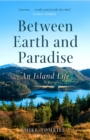 Between Earth and Paradise : An Island Life - Book