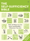 The Self-Sufficiency Bible : From Window Boxes to Smallholdings - Hundreds of Ways to Become Self-Sufficient - eBook