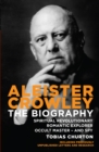 Aleister Crowley : The Biography - Spiritual Revolutionary, Romantic Explorer, Occult Master - and Spy - Book